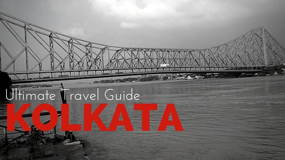 Travels in Kolkata [Ultimate Travel Guide]