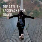 10 Top Stylish Backpacks for Travel